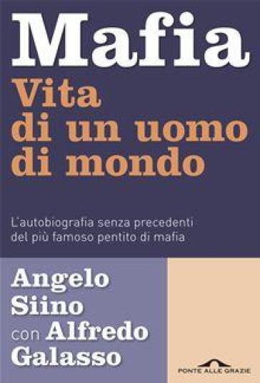 Mafia. Vita di un uomo di mondo.L'autobiografia senza precedenti del più famoso pentito di mafia.