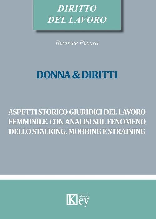 """""""Donne & Diritti – ASPETTI STORICO GIURIDICI DEL LAVORO FEMMINILE. CON ANALISI SUL FENOMENO DELLO STALKING, MOBBING E STRAINING"""""""